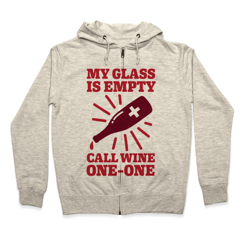 My Glass Is Empty, Call Wine One-One Zip Hoodie