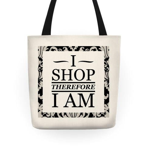 I Shop Therefore I Am Tote