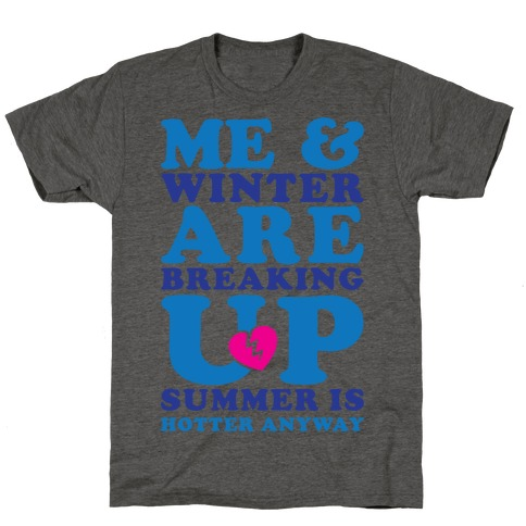 Me And Winter Are Breaking Up T-Shirt