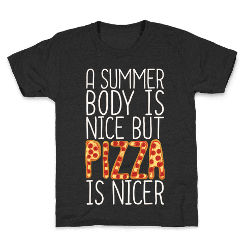 A Summer Body Is Nice But Pizza Is Nicer Kids T-Shirt