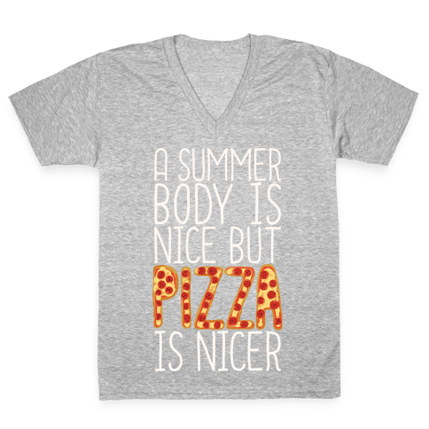 A Summer Body Is Nice But Pizza Is Nicer V-Neck Tee Shirt