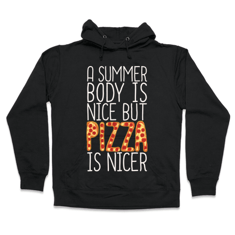 A Summer Body Is Nice But Pizza Is Nicer Hooded Sweatshirt