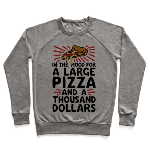 In The Mood For A Large Pizza And A Thousand Dollars Pullover