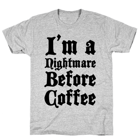 I'm a Nightmare Before Coffee Mens T-Shirt
