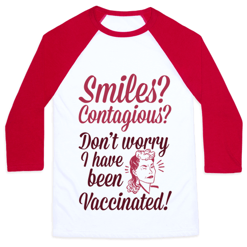 Smiles? Contagious? Don't Worry I have Been Vaccinated!