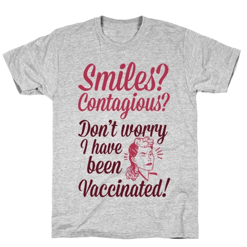 Smiles? Contagious? Don't Worry I have Been Vaccinated! T-Shirt