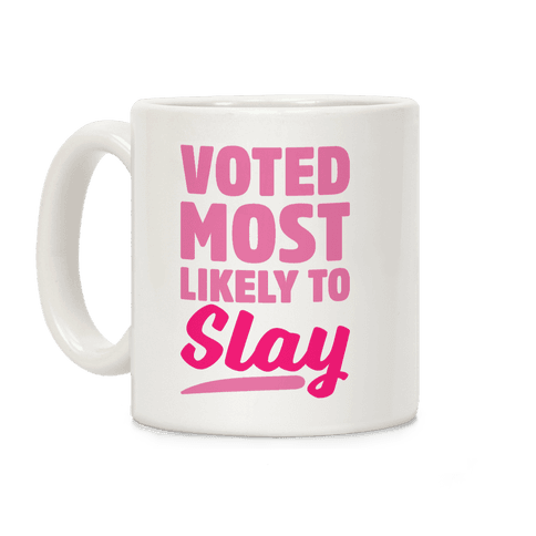 Voted Most Likely To Slay Coffee Mug