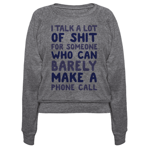 I Talk A Lot Of Shit For Someone Who Can Barely Make A Phone Call