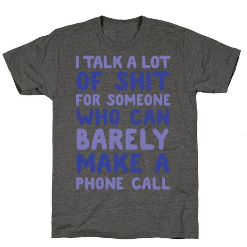 I Talk A Lot Of Shit For Someone Who Can Barely Make A Phone Call T-Shirt