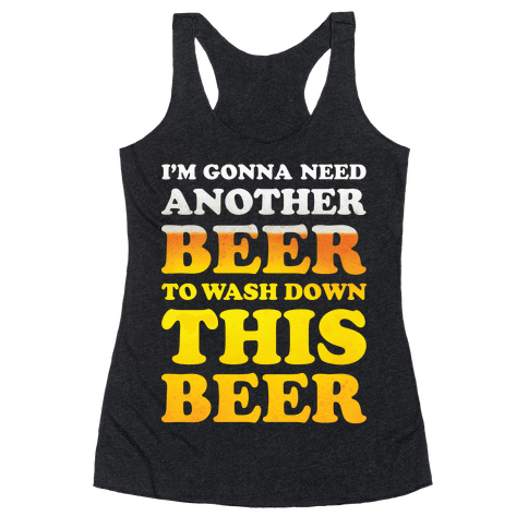 I'm Gonna Need Another Beer Racerback Tank Top