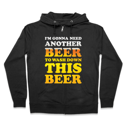I'm Gonna Need Another Beer Zip Hoodie