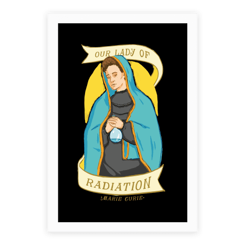 Marie Curie: Our Lady Of Radiation Poster