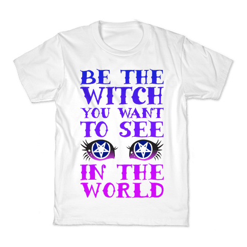Be the Witch You Want to See Kids T-Shirt