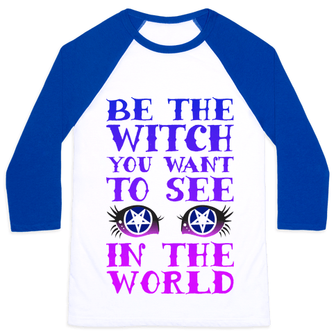Be the Witch You Want to See Baseball Tee