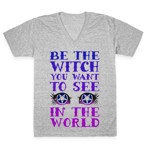 Be the Witch You Want to See V-Neck Tee Shirt