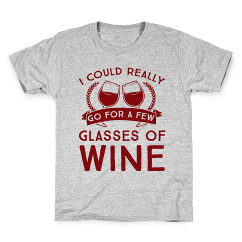 I Could Really Go For A Few Glasses Of Wine Kids T-Shirt