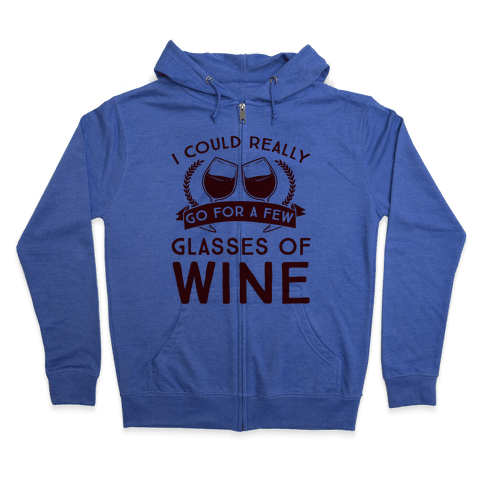I Could Really Go For A Few Glasses Of Wine Zip Hoodie