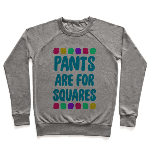 Pants Are For Squares Pullover