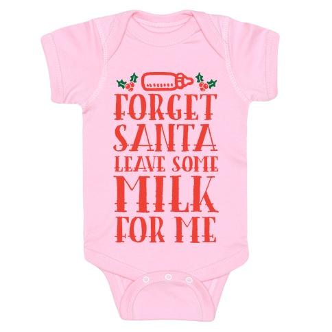 Forget Santa, Leave Some Milk For Me Baby Onesy