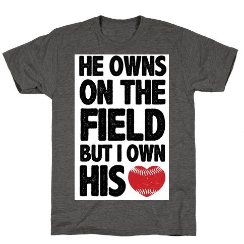 He Owns the Field (baseball) T-Shirt