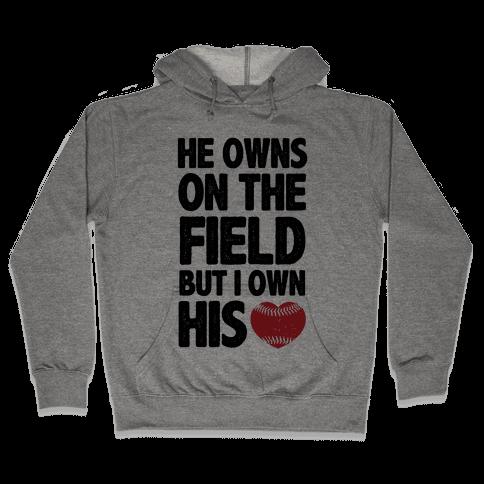 He Owns the Field (baseball) Hooded Sweatshirt