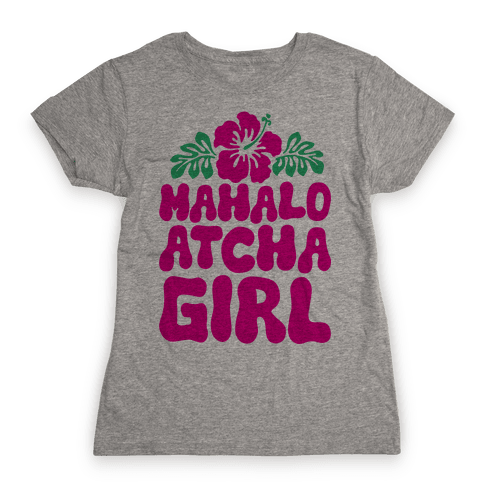 Mahalo Atcha Girl Womens T-Shirt