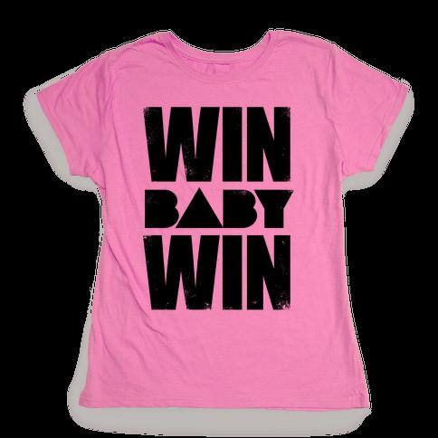 Win Baby Win Womens T-Shirt