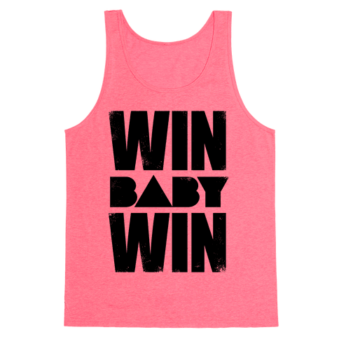 Win Baby Win Tank Top