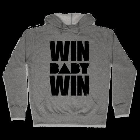 Win Baby Win Hooded Sweatshirt