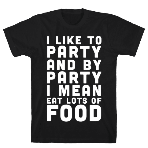 I Like To Party And By Party I Mean Eat Lots Of Food Mens T-Shirt