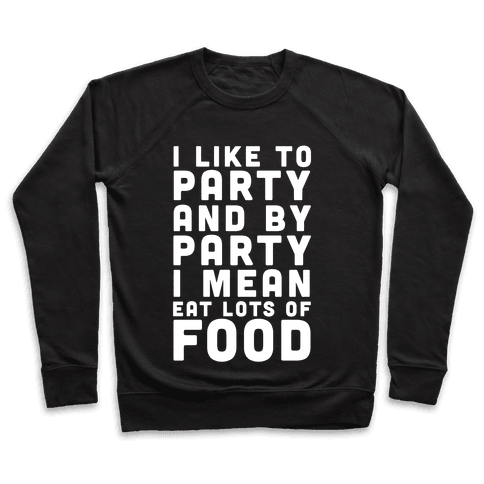 I Like To Party And By Party I Mean Eat Lots Of Food Pullover