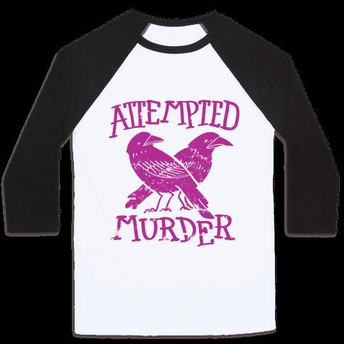 Attempted Murder  Baseball Tee