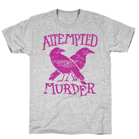 Attempted Murder  Mens T-Shirt