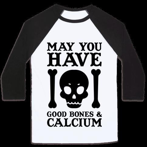 may you have good bones and calcium baseball - Good Bones