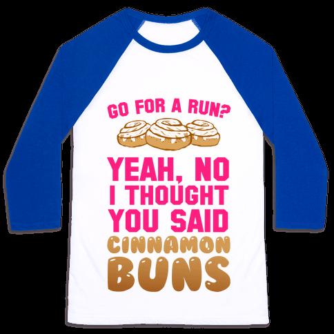I Thought You Said Cinnamon Buns Baseball Tee