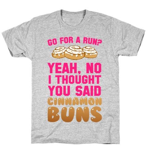 I Thought You Said Cinnamon Buns T-Shirt