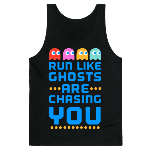 Run Like Ghosts Are Chasing You Tank Top