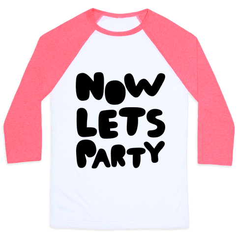 Now Let's Party Baseball Tee