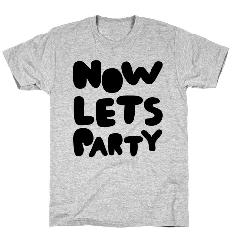 Now Let's Party T-Shirt