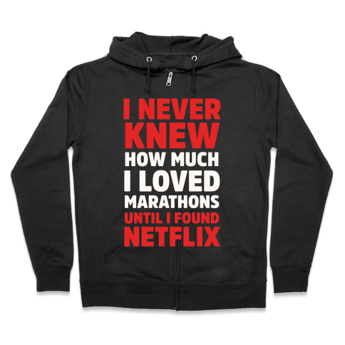 I Never Knew How Much I Loved Marathons Until Netflix Zip Hoodie