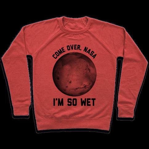 Come Over NASA I'm So Wet Pullover