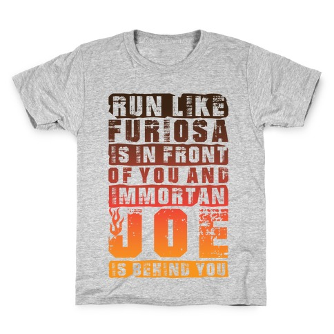 Run Like Furiosa Is In Front Of You Kids T-Shirt