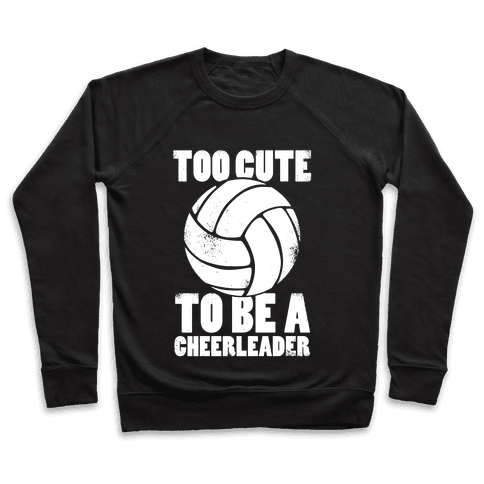 Too Cute To Be a Cheerleader (White Ink) Pullover