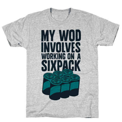 My WOD Involves Working on a Sixpack Mens T-Shirt