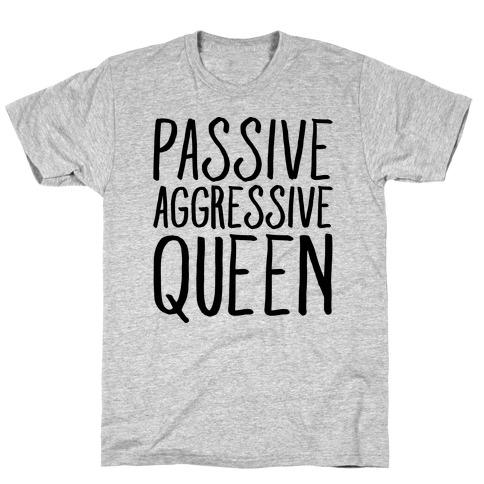 Passive Aggressive Queen T-Shirt