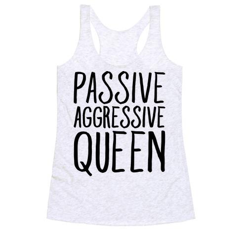 Passive Aggressive Queen  Racerback Tank Top