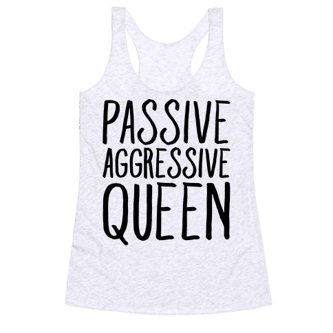 Passive Aggressive Queen  Racerback Tank Top