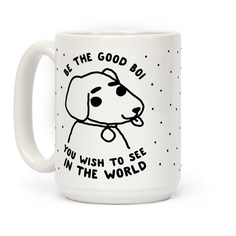 Be the Good Boi You Wish to See in the World Coffee Mug