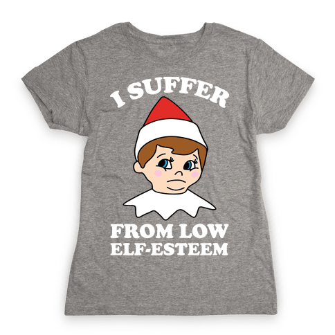 I Suffer From Low Elf Esteem Christmas Womens T-Shirt