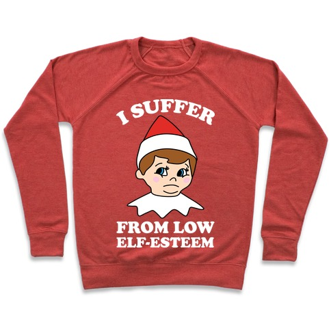 I Suffer From Low Elf Esteem Christmas Pullover